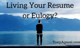 Living your Resume or Your Eulogy?