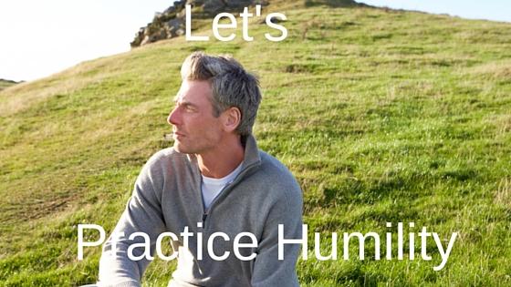 Practice Humility