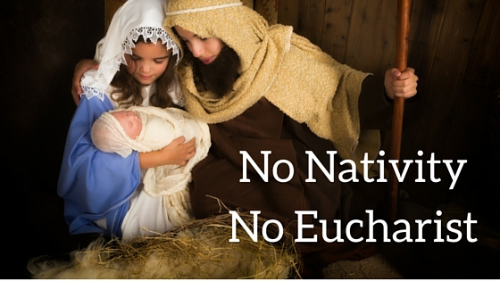 No Nativity No eucharist