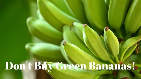 Don't Buy Green Bananas!