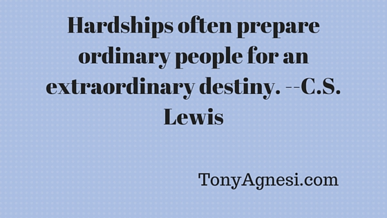 Hardships often prepare ordinary people for an extraordinary destiny. --C.S. Lewis(1)