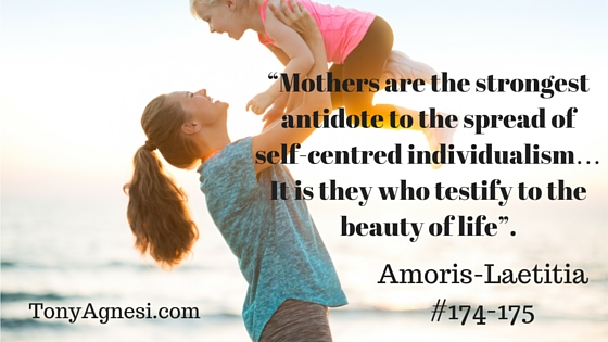 """""""Mothers are the strongest antidote to the spread of self-centred individualism… It is they who testify to the beauty of life""""."""