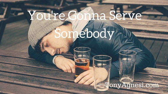 You're Gonna Serve Somebody
