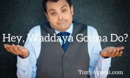 Hey, Waddaya Gonna Do?