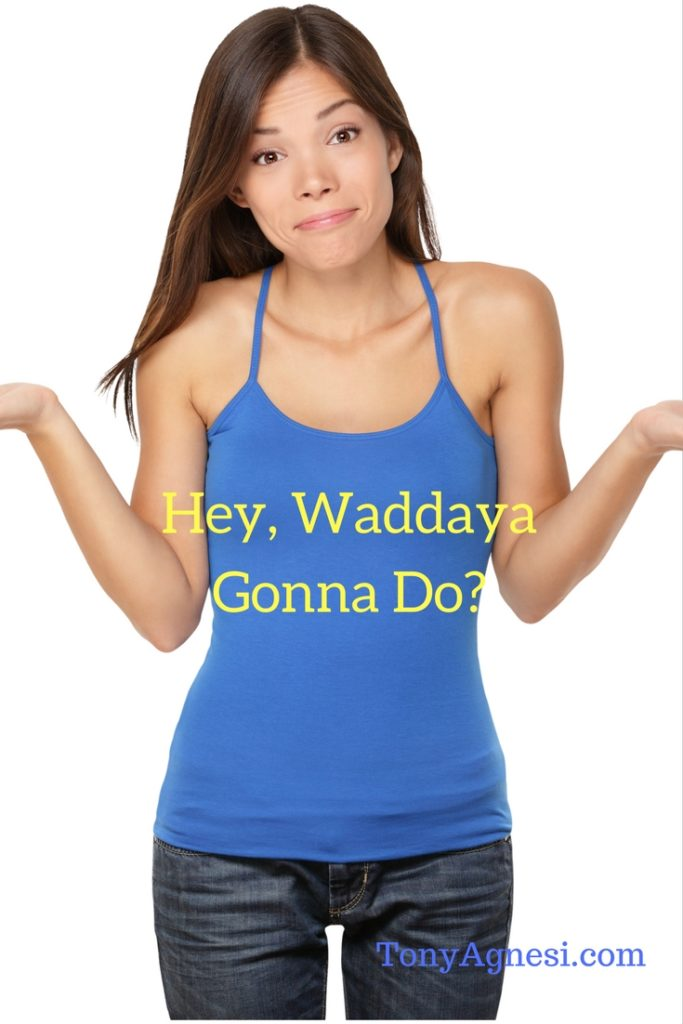 hey-waddaya-gonna-do_1