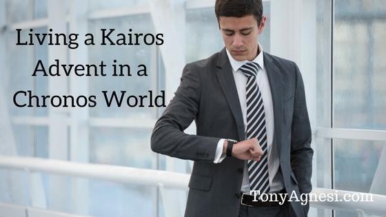 Living a Kairos Advent in a Chronos Time